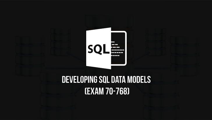 Developing SQL Data Models (Exam 70-768)